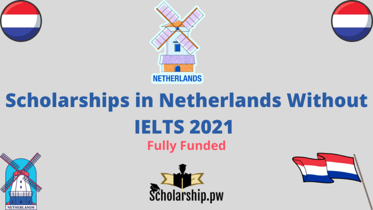 Scholarships in Netherlands Without IELTS 2021